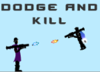 Dodge and Kill