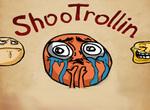 ShooTrollin